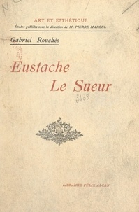 Gabriel Rouches et  Collectif - Eustache Le Sueur.
