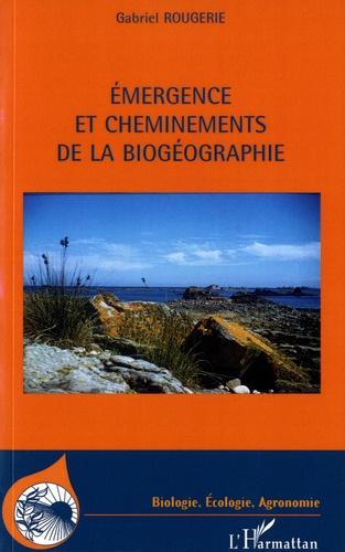 Gabriel Rougerie - Emergence et cheminements de la biogéographie.