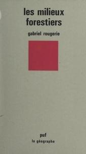 Gabriel Rougerie et Pierre George - Les milieux forestiers.