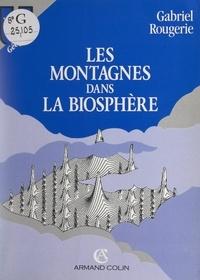 Gabriel Rougerie et N. Beroutchachvili - Les montagnes dans la biosphère.