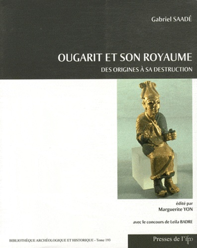 Gabriel Saadé - Ougarit et son royaume - Des origines à sa destruction.