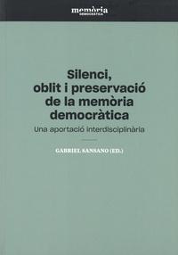 Gabriel Sansano - Silenci, oblit i preservació de la memòria democràtica - Una aportació transversal.