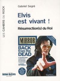 Gabriel Segré - Elvis est vivant ! - Résurrection(s) du Roi.