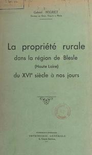 Gabriel Segret - La propriété rurale dans la région de Blesle, Haute-Loire, du XVIe siècle à nos jours.