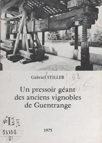 Gabriel Stiller et  Collectif - Un pressoir géant des anciens vignobles de Guentrange.