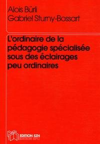Gabriel Sturny-Bossart - L'ordinaire de la pédagogie spécialisée sous des éclairages peu ordinaires.