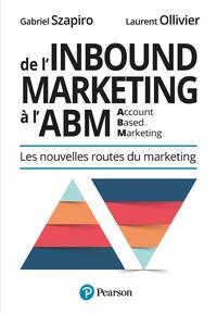 Gabriel Szapiro et Laurent Ollivier - De l'Inbound Marketing à l'ABM (Account-Based Marketing) - Les nouvelles routes du marketing.