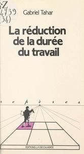 Gabriel Tahar et Michel Freyssenet - La réduction de la durée du travail.