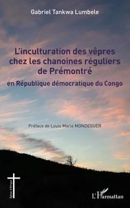 Gabriel Tankwa Lumbele - L'inculturation des vêpres chez les chanoines réguliers de Prémontré en République démocratique du Congo.