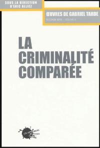 Gabriel Tarde - La criminalité comparée.