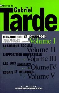 Gabriel Tarde et Eric Alliez - Oeuvres de Gabriel Tarde - Tome 1, Monadologie et sociologie.