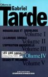 Gabriel Tarde et Eric Alliez - Oeuvres de Gabriel Tarde - Tome 4, Les lois sociales, Esquisse d'une sociologie.