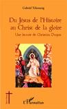 Gabriel Tchonang - Du Jésus de l'Histoire au Christ de la gloire - une lecture de Christian Duquoc.