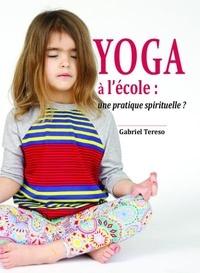 Gabriel Tereso - Yoga à l'école : une pratique spirituelle ?.
