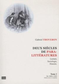 Gabriel Thoveron - Deux siècles de paralittératures - Lecture, sociologie, histoire Tome 1, De 1800 à 1895.