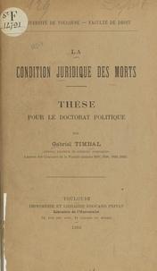 Gabriel Timbal - La condition juridique des morts - Thèse pour le Doctorat politique.