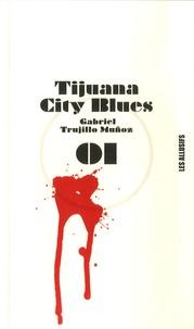Gabriel Trujillo Muñoz - Tijuana city blues.