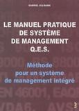 Gabriel Ullmann - Le manuel pratique de système de management QES - Méthode pour un système de management intégré.