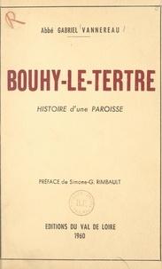 Gabriel Vannereau et  Collectif - Bouhy-le-Tertre - Histoire d'une paroisse.