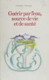 Gabriel Veraldi et Marc de Smedt - Guérir par l'eau - Source de vie et de santé.