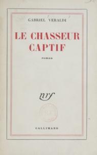 Gabriel Veraldi - Le chasseur captif.