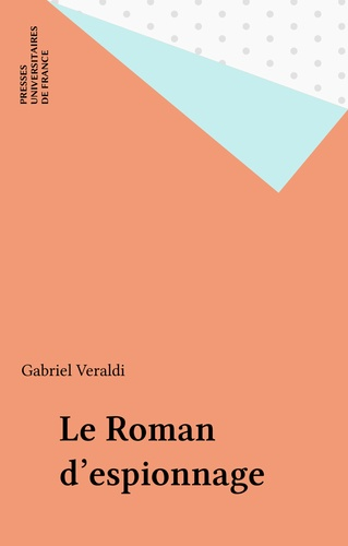 Gabriel Veraldi - Le Roman d'espionnage.