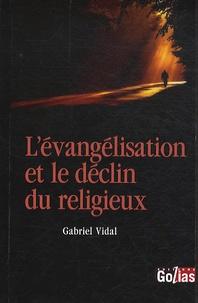 Gabriel Vidal - L'évangélisation et le déclin du religieux - Pour un catholisme repensé, réformé, oecuménique.