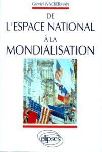 Gabriel Wackermann - De l'espace national à la mondialisation.