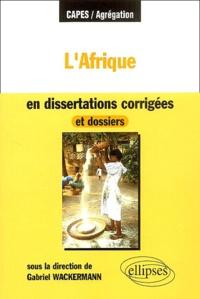 Gabriel Wackermann - L'Afrique en dissertations corrigées et dossiers.
