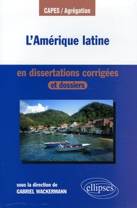 Gabriel Wackermann - L'Amérique latine en dissertations corrigées.