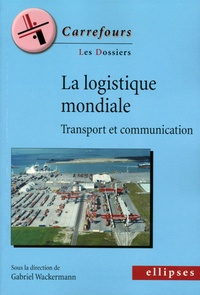 Gabriel Wackermann et Elsa Corbin - La logique mondiale - Transport et communication.