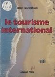 Gabriel Wackermann et Patrick Morin - Le tourisme international.