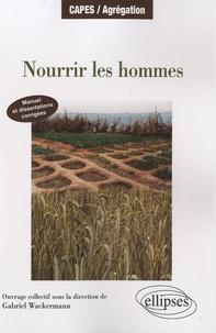 Gabriel Wackermann - Nourrir les hommes - Manuel et dissertations corrigées.