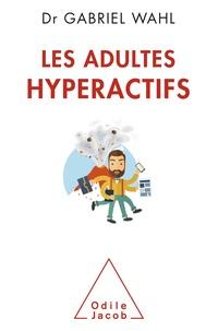Gabriel Wahl - Les Adultes hyperactifs - Comprendre le TDAH.