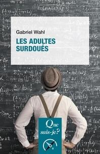 Gabriel Wahl - Les adultes surdoués.