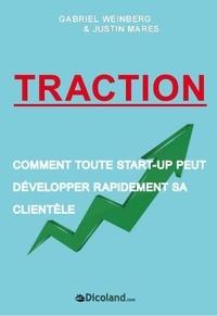 Gabriel Weinberg et Justin Mares - Traction - Comment toute start-up peut développer rapidement sa clientèle.