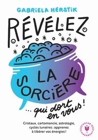 Téléchargez des livres en français gratuitement Révélez la sorcière qui dort en vous !  - Cristaux, cartomancie, astrologie, cycles lunaires : apprenez à libérer vos énergies !