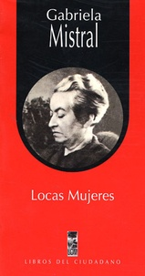 Gabriela Mistral - Locas mujeres.
