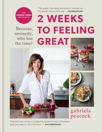 Gabriela Peacock - 2 Weeks to Feeling Great - Because, seriously, who has the time? – THE SUNDAY TIMES BESTSELLER.