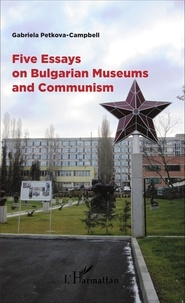 Gabriela Petkova-Campbell - Five Essays on Bulgarian Museums and Communism.