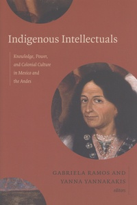 Indigenous Intellectuals - Knowledge, Power, and Colonial Culture in Mexico and the Andes.pdf