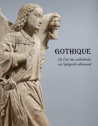 Gabriela Sismann et Manon Lequio - Gothique - De l'art des cathédrales au Spätgotik allemand.