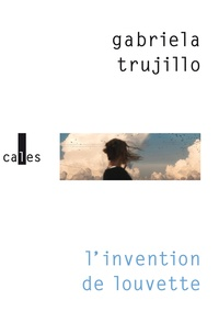 Gabriela Trujillo - L'invention de Louvette.