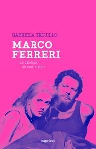 Gabriela Trujillo - Marco Ferreri - Le cinéma ne sert à rien.