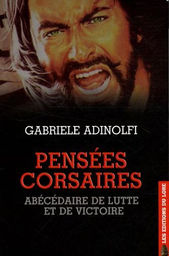 Gabriele Adinolfi - Pensées corsaires - Abécédaire de lutte et de victoire.
