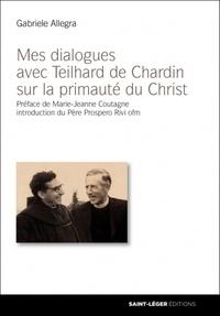 Mes dialogues avec Teilhard de Chardin sur la primauté du Christ - Gabriele Allegra |