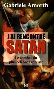 Gabriele Amorth - J'ai rencontré Satan - Le combat du plus célèbre exorciste.