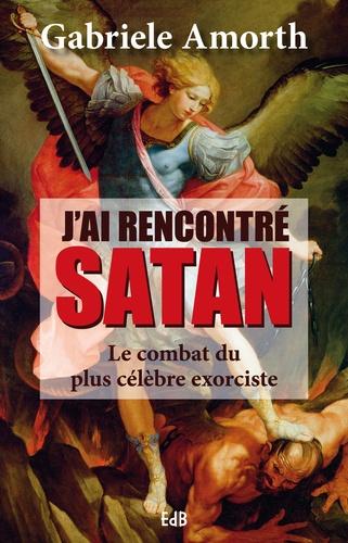 J'ai rencontré Satan. Le combat du plus célèbre exorciste