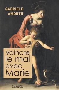 Gabriele Amorth - Vaincre le mal avec Marie.