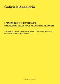 Gabriele Anaclerio - L'immagine evocata - Narrazioni della voce nel cinema francese.